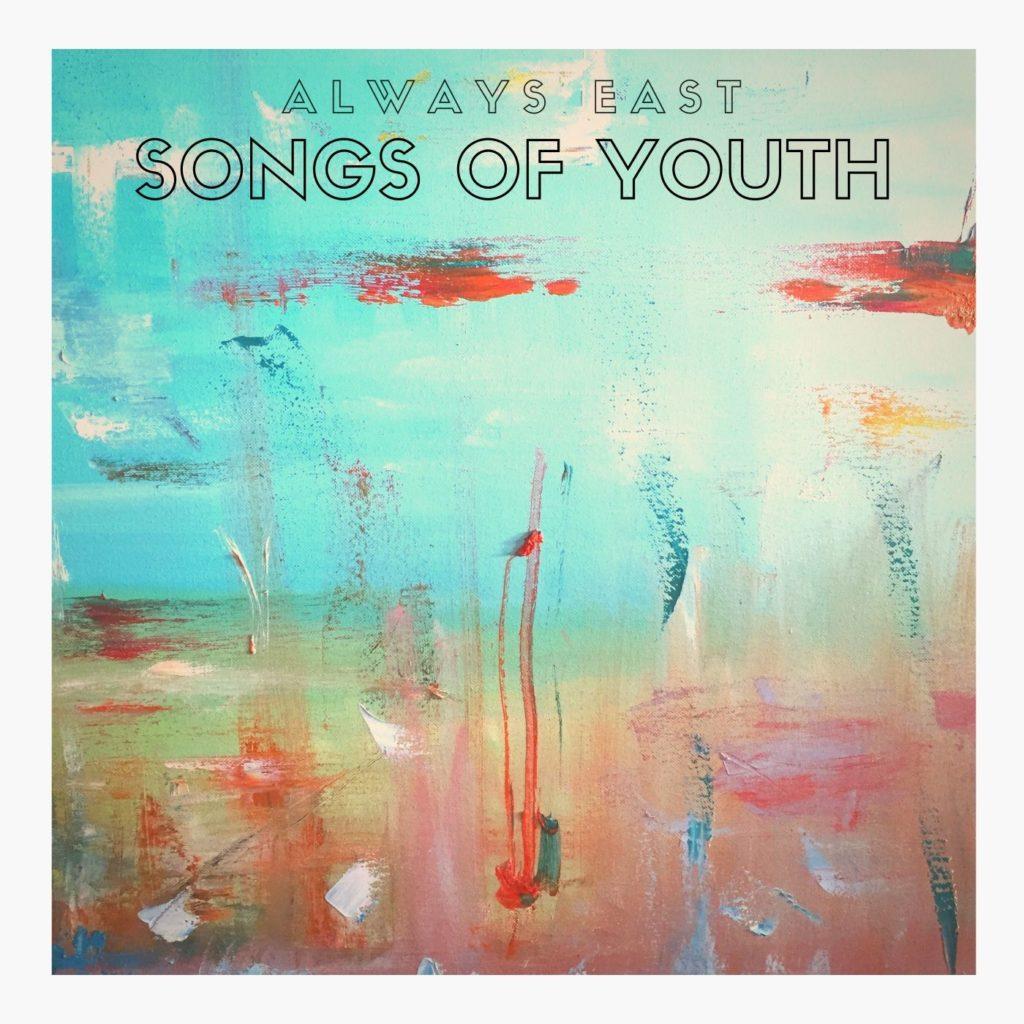Always East Songs Of Youth
